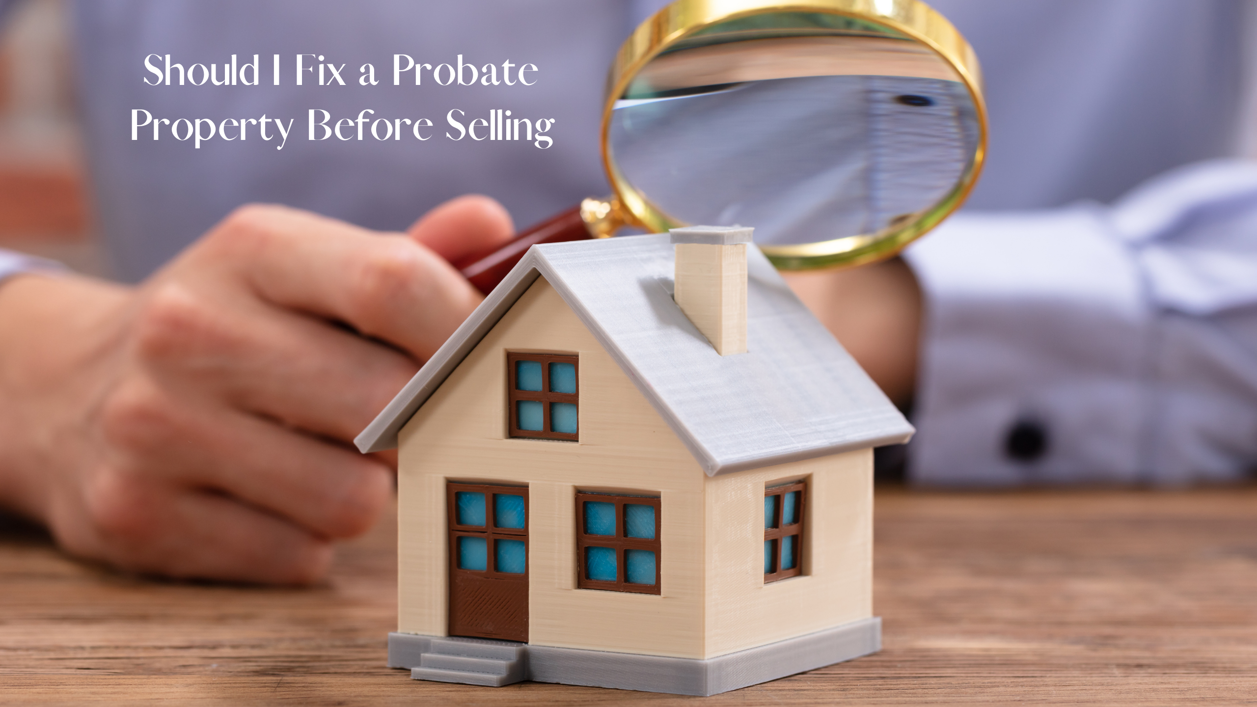 Should I Fix a Probate Property Before Selling