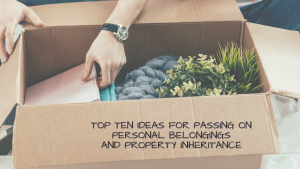 Read more about the article Top Ten Ideas for Passing on Personal Belongings and Property Inheritance