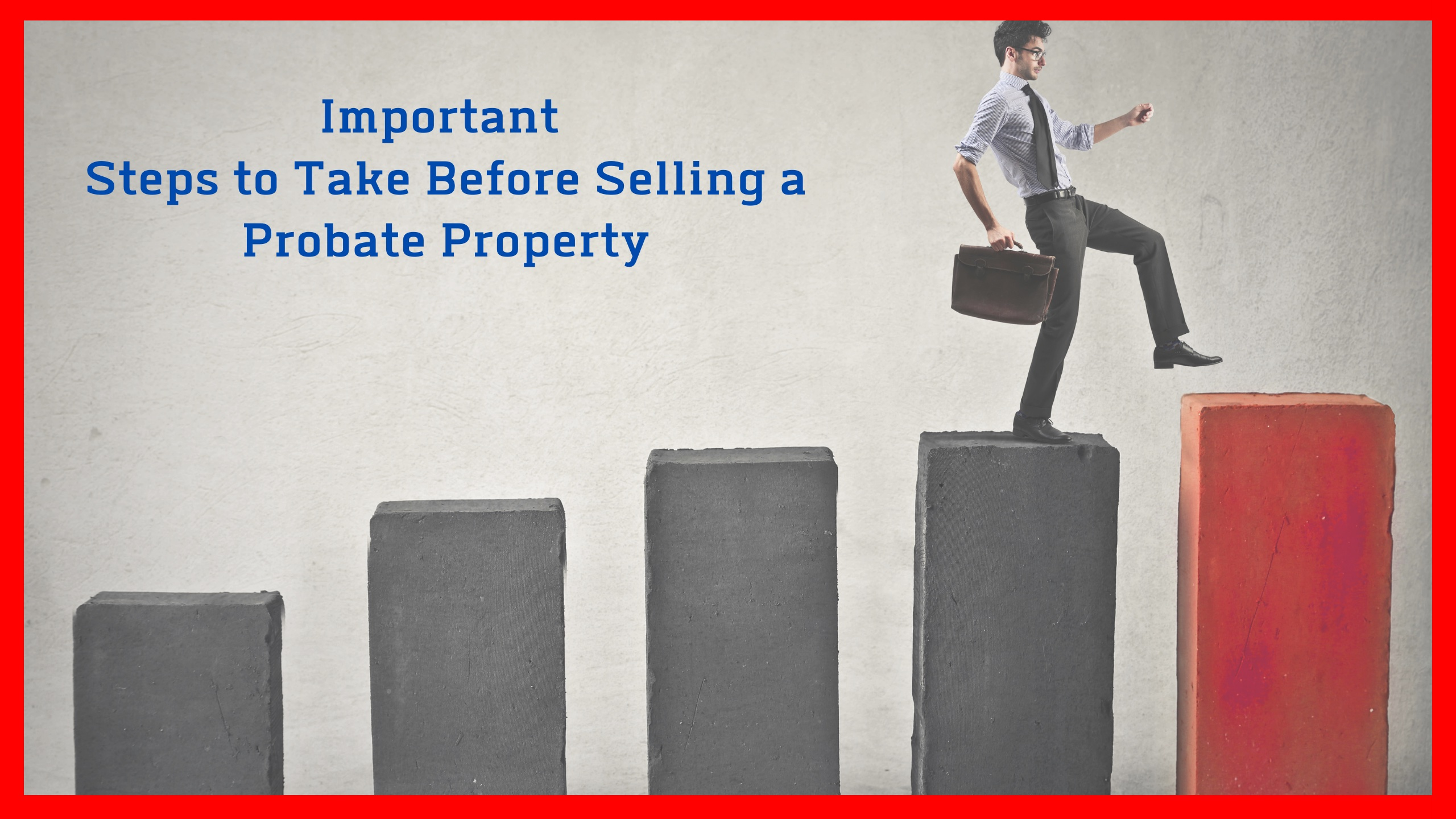 Important Steps to Take Before Selling a Probate Property