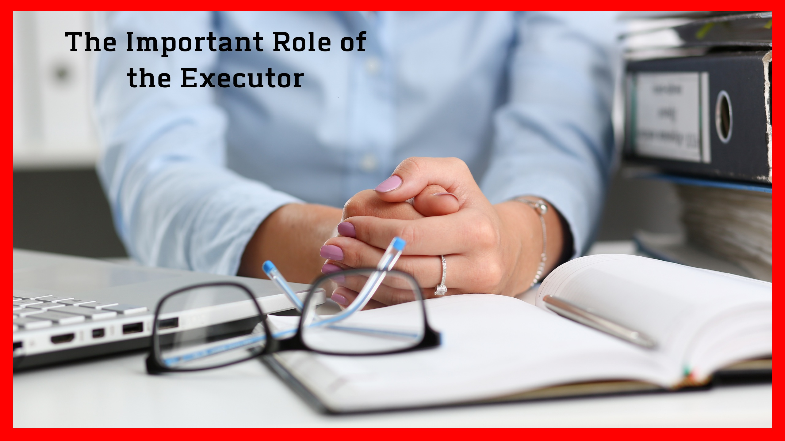 The Important Role of the Executor